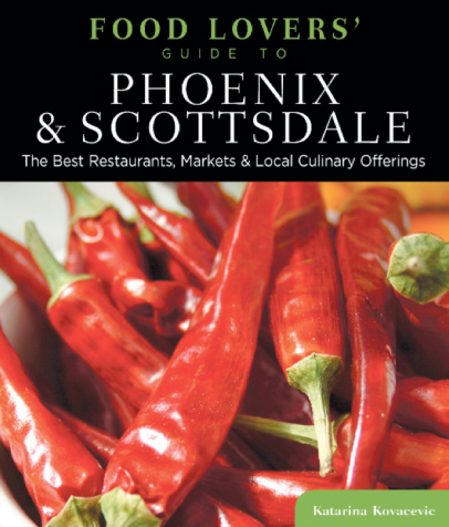 Food Lovers' Guide to Phoenix and Scottsdale: The Best Restaurants, Markets and Culinary Offerings, book cover
